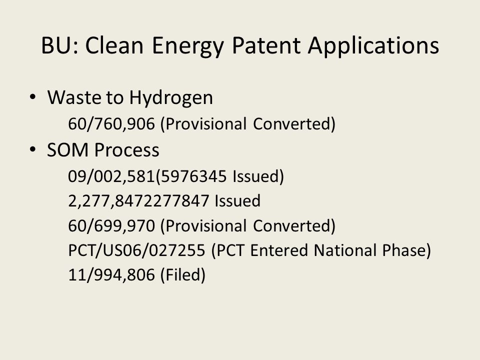 Waste to Hydrogen  60/760,906 (Provisional Converted) SOM Process  09/002,581(5976345 Issued)  2,277,8472277847 Issued  60/699,970 (Provisional Co