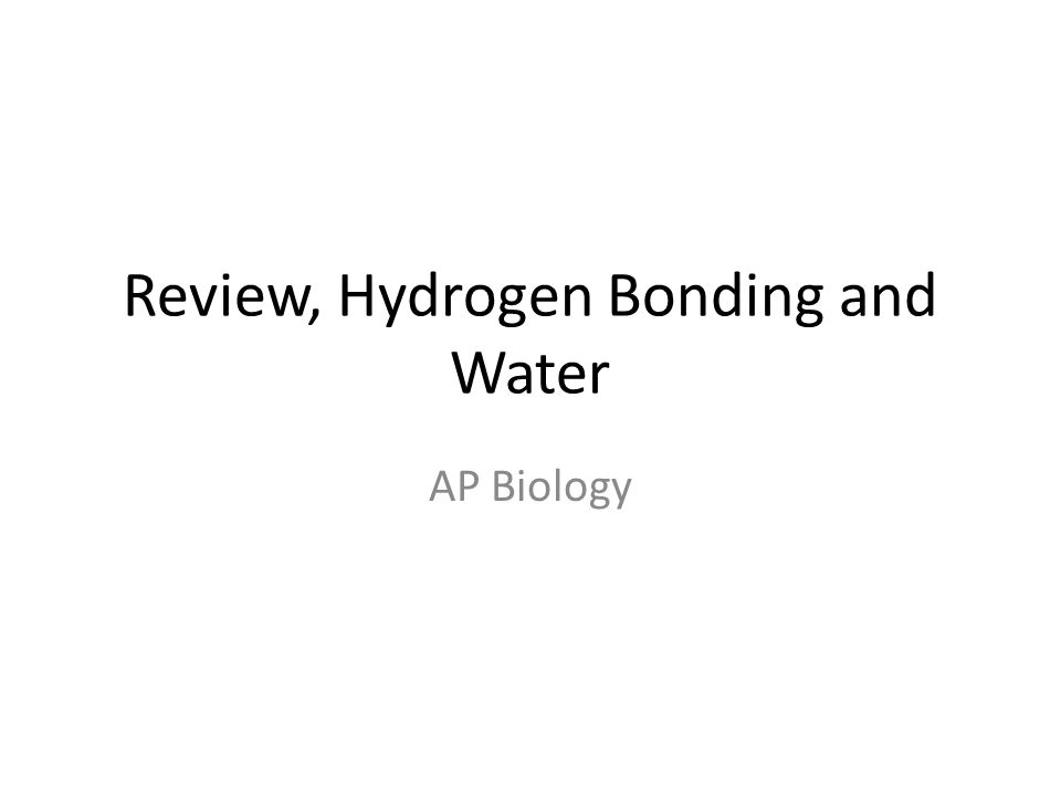 Review, Hydrogen Bonding and Water AP Biology