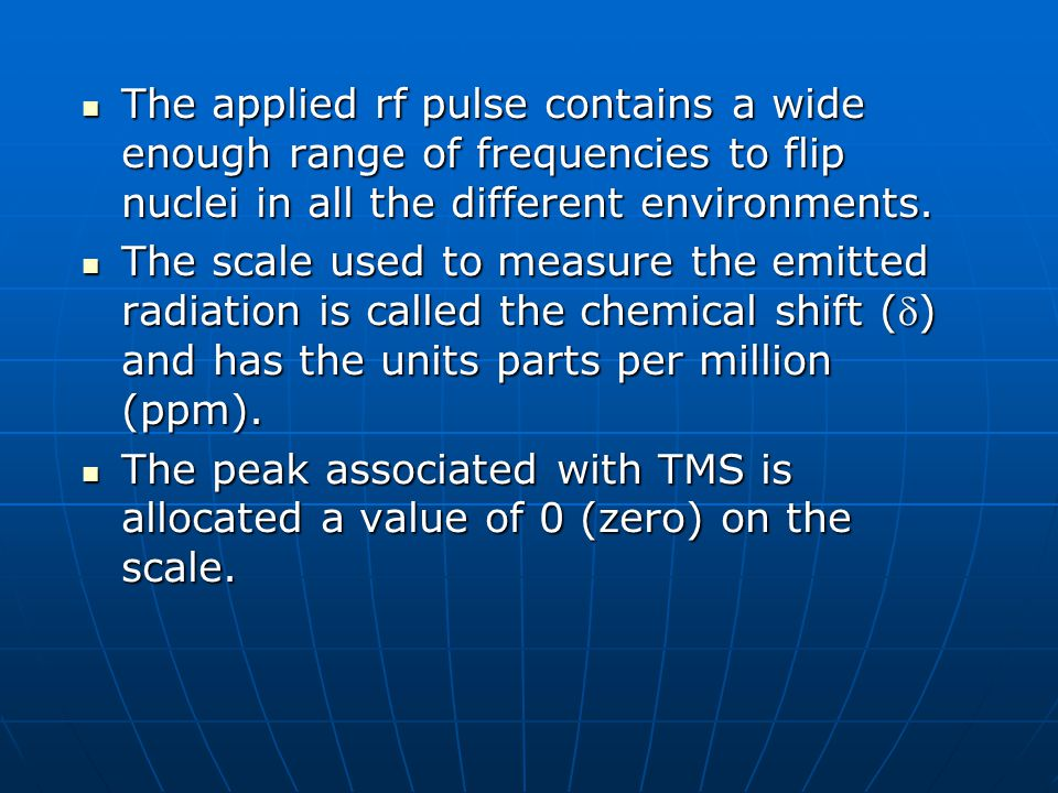 The applied rf pulse contains a wide enough range of frequencies to flip nuclei in all the different environments. The applied rf pulse contains a wid