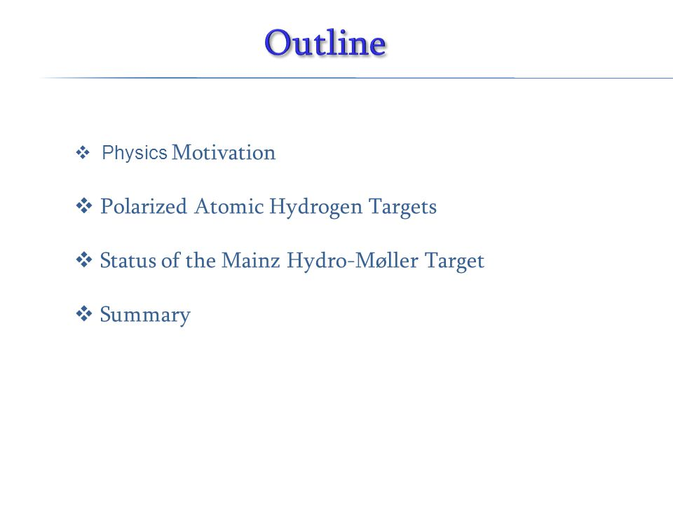  Physics Motivation  Polarized Atomic Hydrogen Targets  Status of the Mainz Hydro-Møller Target  Summary
