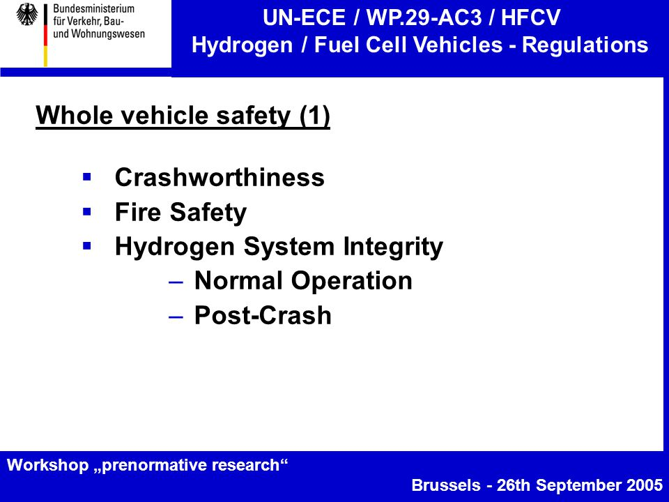 """UN-ECE / WP.29-AC3 / HFCV Hydrogen / Fuel Cell Vehicles - Regulations Workshop """"prenormative research Brussels - 26th September 2005 Whole vehicle safety (1)  Crashworthiness  Fire Safety  Hydrogen System Integrity –Normal Operation –Post-Crash"""