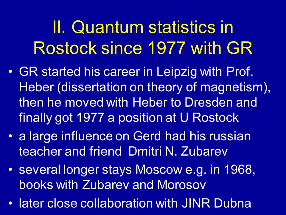 II. Quantum statistics in Rostock since 1977 with GR GR started his career in Leipzig with Prof.
