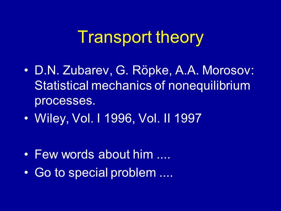 Transport theory D.N. Zubarev, G. Röpke, A.A.
