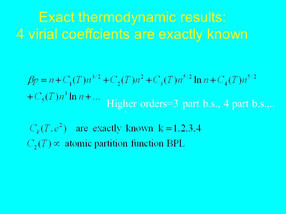 \vspa Exact thermodynamic results: 4 virial coeffcients are exactly known Higher orders=3 part b.s., 4 part b.s.,..