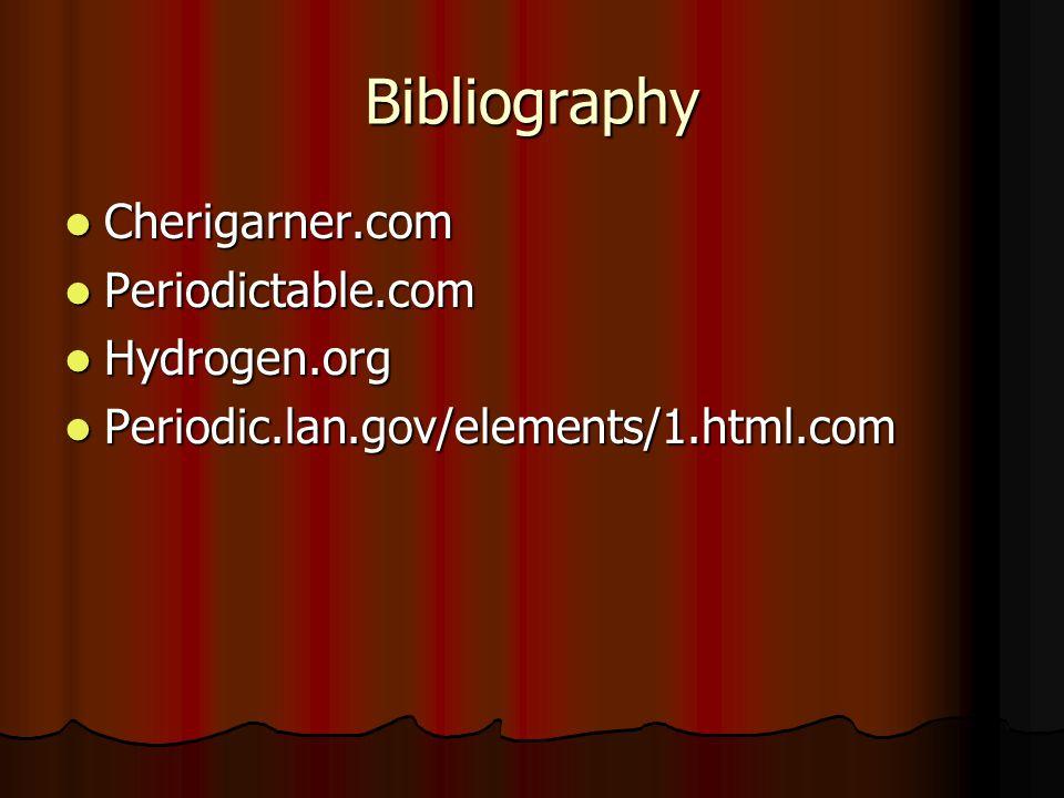 Bibliography Cherigarner.com Cherigarner.com Periodictable.com Periodictable.com Hydrogen.org Hydrogen.org Periodic.lan.gov/elements/1.html.com Periodic.lan.gov/elements/1.html.com