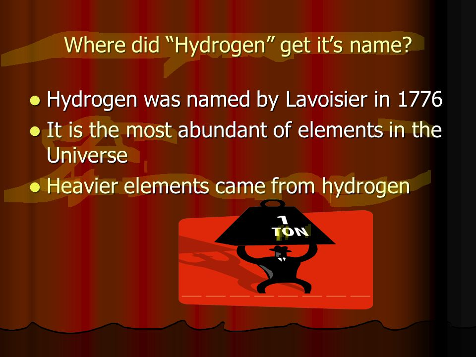 "Where did ""Hydrogen"" get it's name? Hydrogen was named by Lavoisier in 1776 Hydrogen was named by Lavoisier in 1776 It is the most abundant of element"