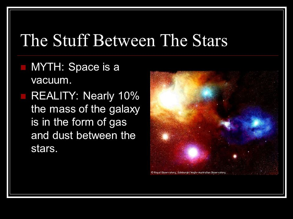 The Stuff Between The Stars MYTH: Space is a vacuum.