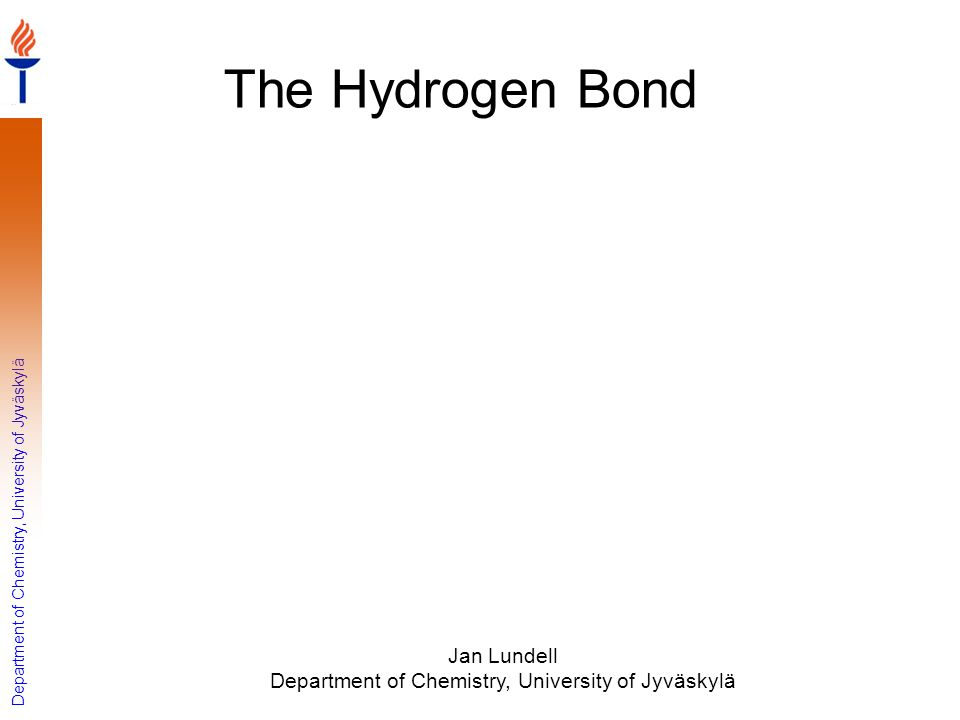Department of Chemistry, University of Jyväskylä The Hydrogen Bond