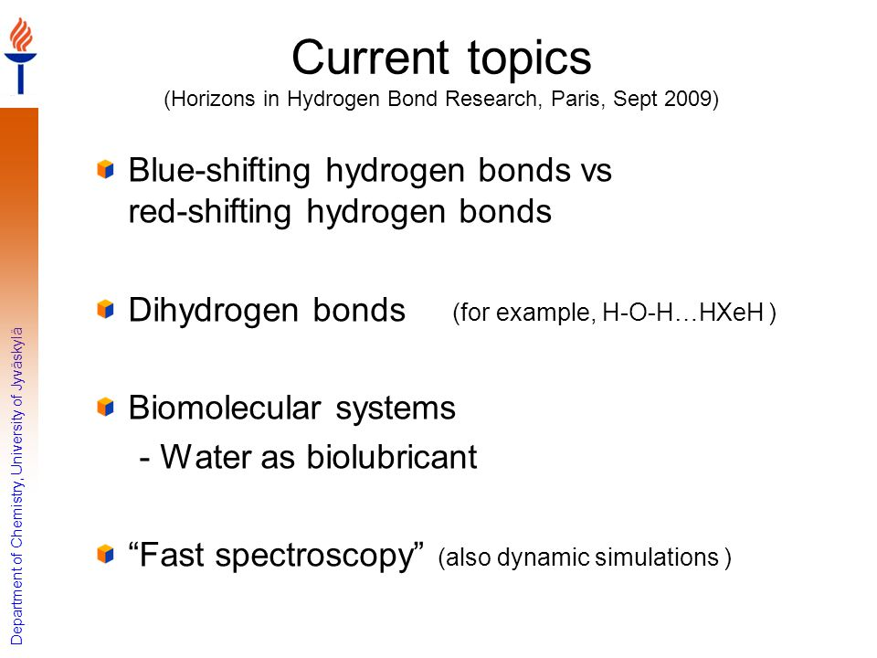 Department of Chemistry, University of Jyväskylä Current topics (Horizons in Hydrogen Bond Research, Paris, Sept 2009) Blue-shifting hydrogen bonds vs