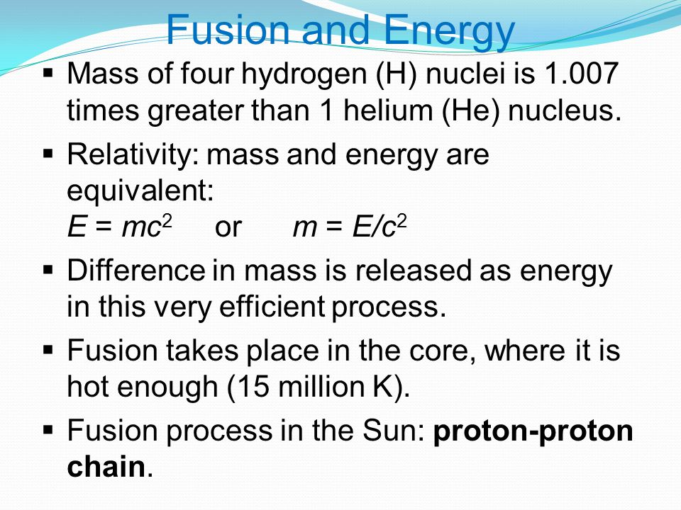 Fusion and Energy  Mass of four hydrogen (H) nuclei is 1.007 times greater than 1 helium (He) nucleus.