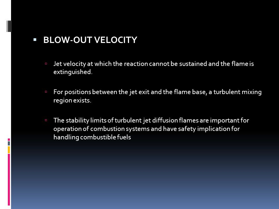 LIFT-OFF VELOCITY, LIFT-OFF HEIGHT, AND BLOW-OUT VELOCITY  Flame stability is usually characterized by lift-off velocity, lift-off height, and blow-o
