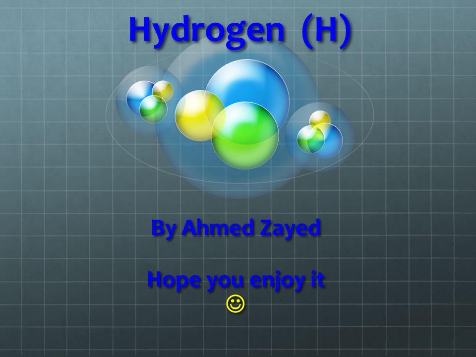 Hydrogen (H) By Ahmed Zayed Hope you enjoy it