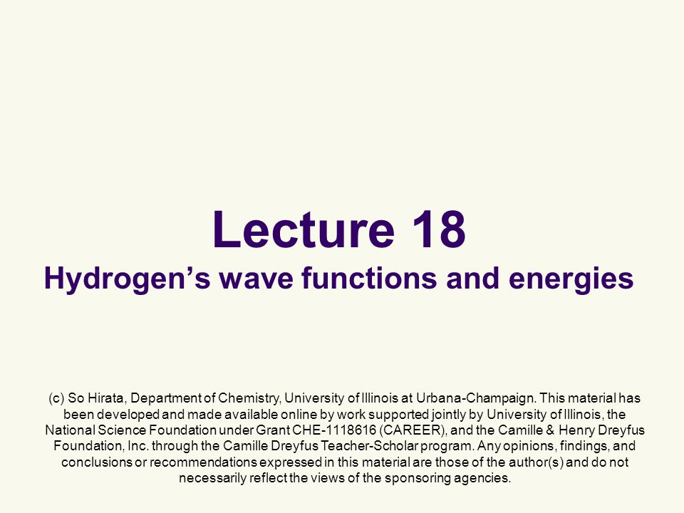 Lecture 18 Hydrogen's wave functions and energies (c) So Hirata, Department of Chemistry, University of Illinois at Urbana-Champaign.