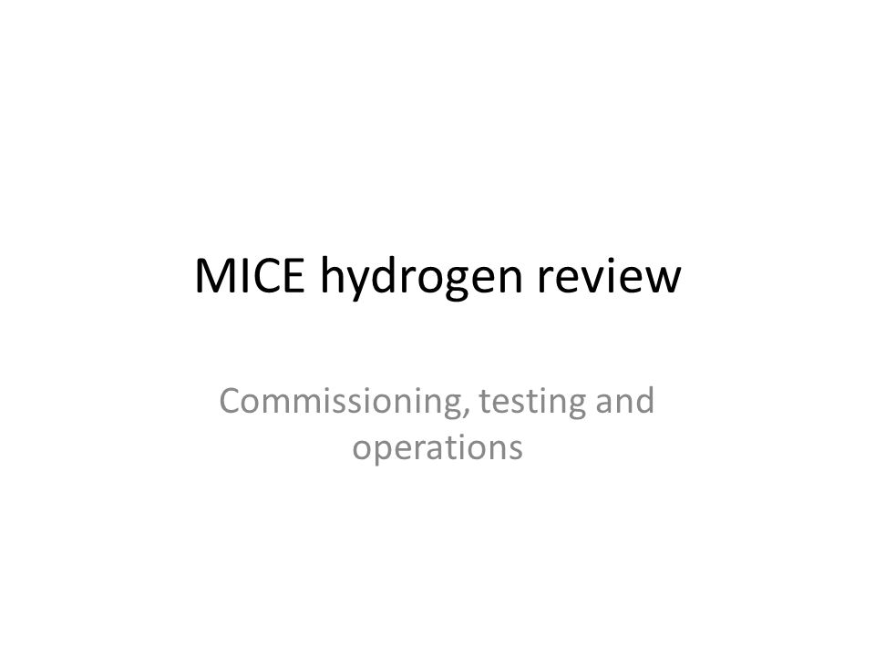 MICE hydrogen review Commissioning, testing and operations