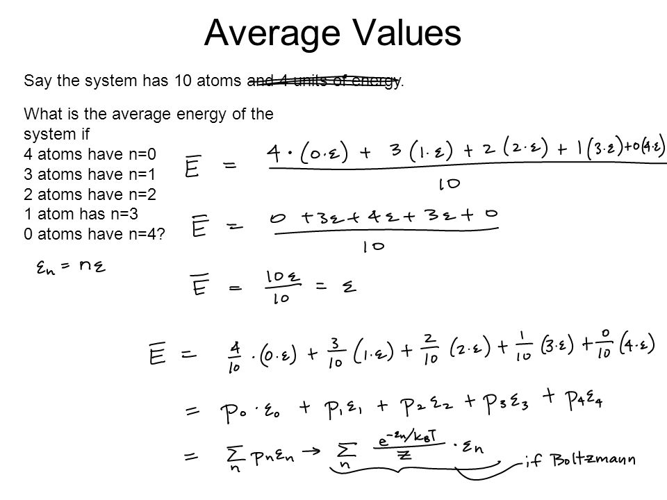 Average Values Say the system has 10 atoms and 4 units of energy. What is the average energy of the system if 4 atoms have n=0 3 atoms have n=1 2 atom