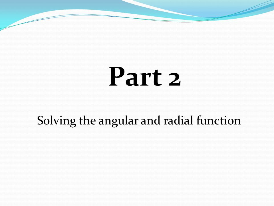 Part 2 Solving the angular and radial function