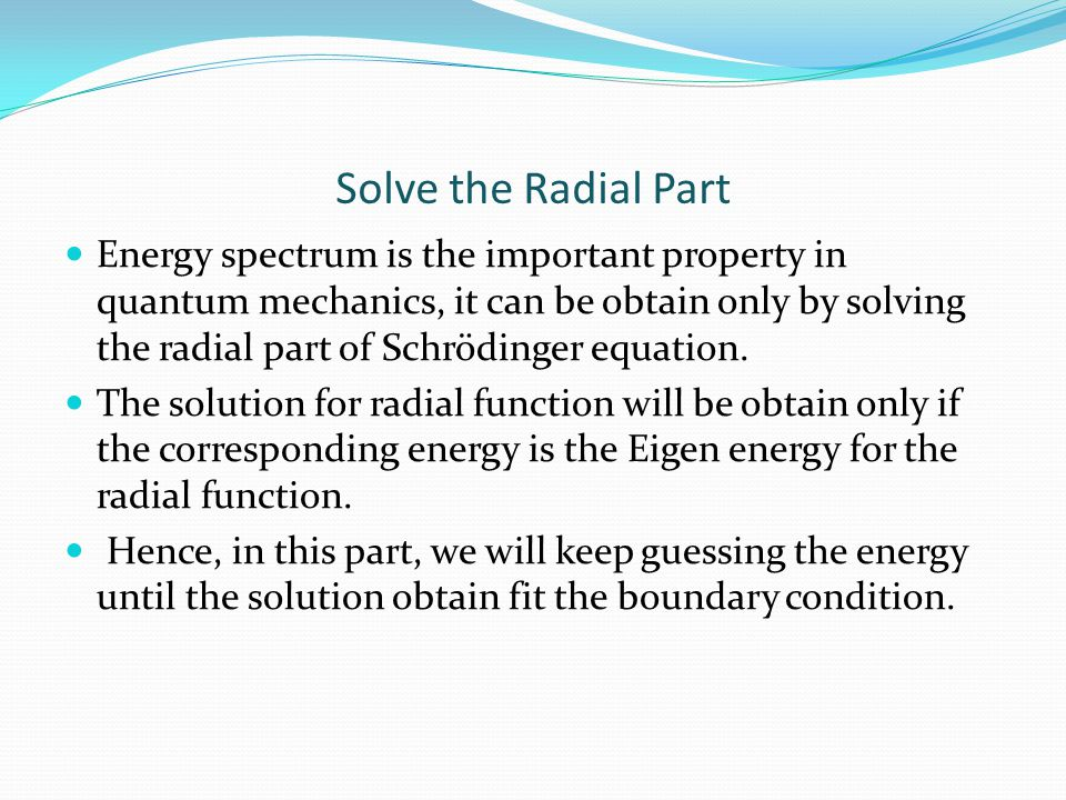Solve the Radial Part Energy spectrum is the important property in quantum mechanics, it can be obtain only by solving the radial part of Schrödinger equation.