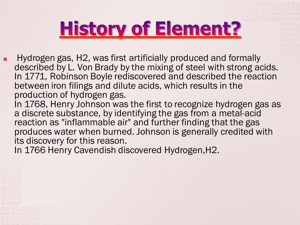  Hydrogen gas, H2, was first artificially produced and formally described by L.