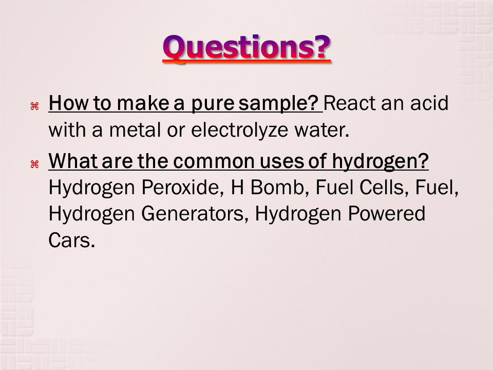  How to make a pure sample. React an acid with a metal or electrolyze water.