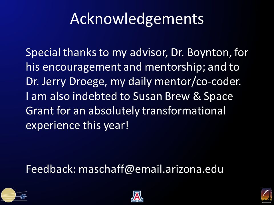 Acknowledgements Special thanks to my advisor, Dr. Boynton, for his encouragement and mentorship; and to Dr. Jerry Droege, my daily mentor/co-coder. I
