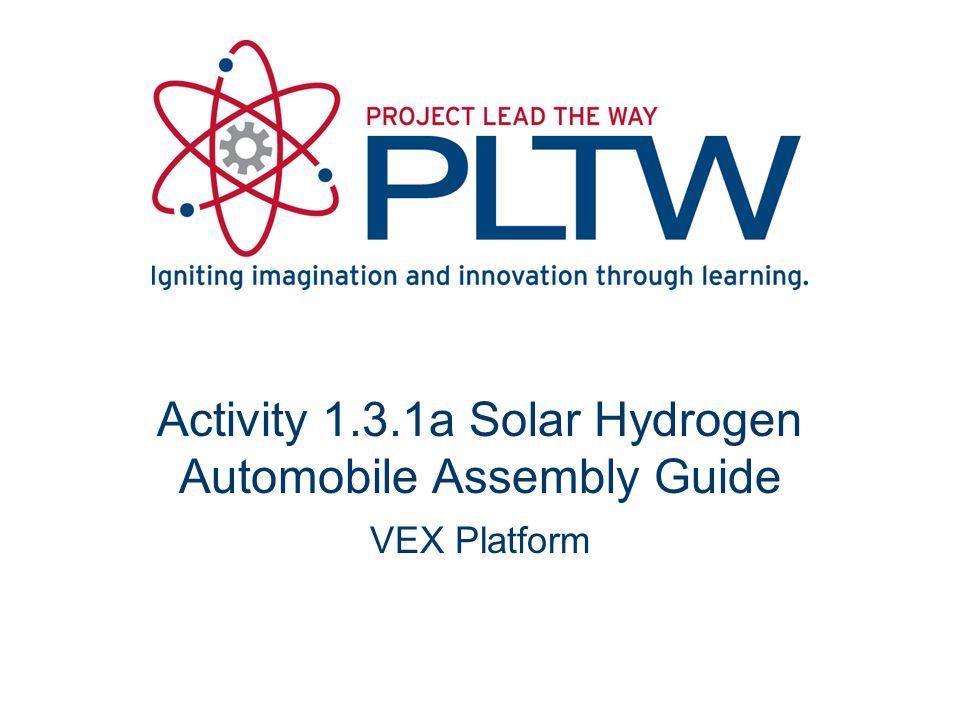 Activity 1.3.1a Solar Hydrogen Automobile Assembly Guide VEX Platform