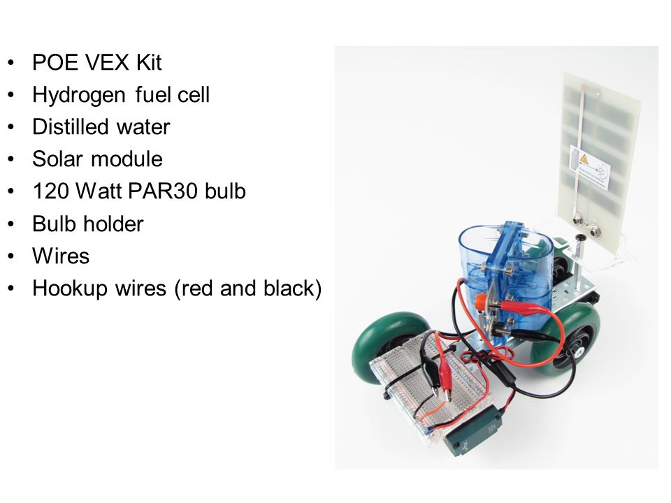 POE VEX Kit Hydrogen fuel cell Distilled water Solar module 120 Watt PAR30 bulb Bulb holder Wires Hookup wires (red and black)