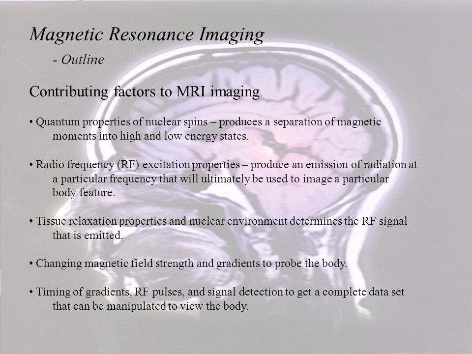 http://hyperphysics.phy-astr.gsu.edu/hbase/nuclear/nmr.html#c1 Magnetic Resonance Imaging - MRI Basics - Static magnetic field In the presence of a static field the magnetic moment tries to align (or anti-align) with the applied field.