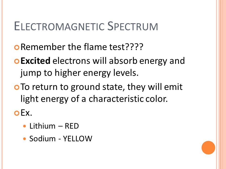 E LECTROMAGNETIC S PECTRUM Remember the flame test .