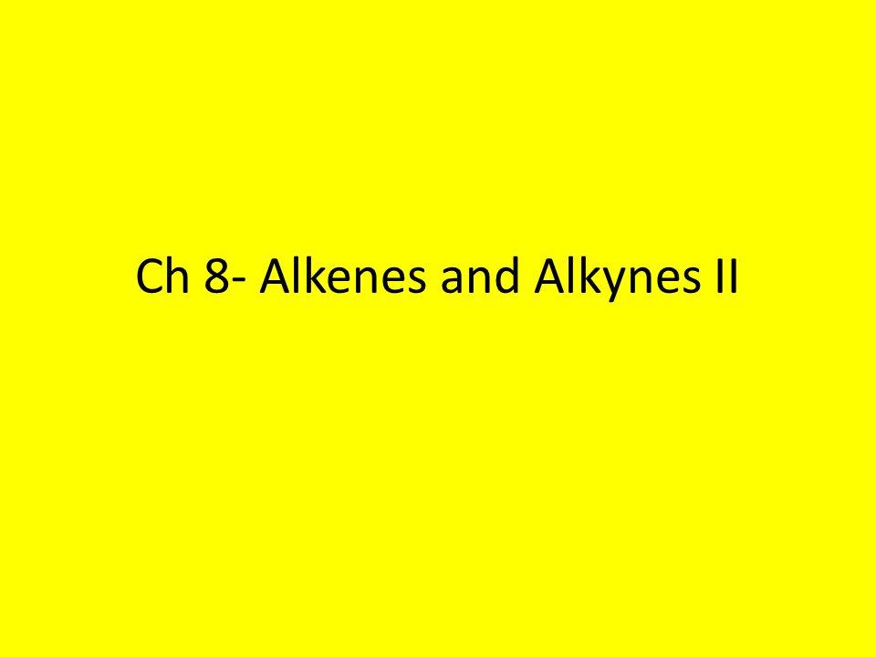 Ch 8- Alkenes and Alkynes II