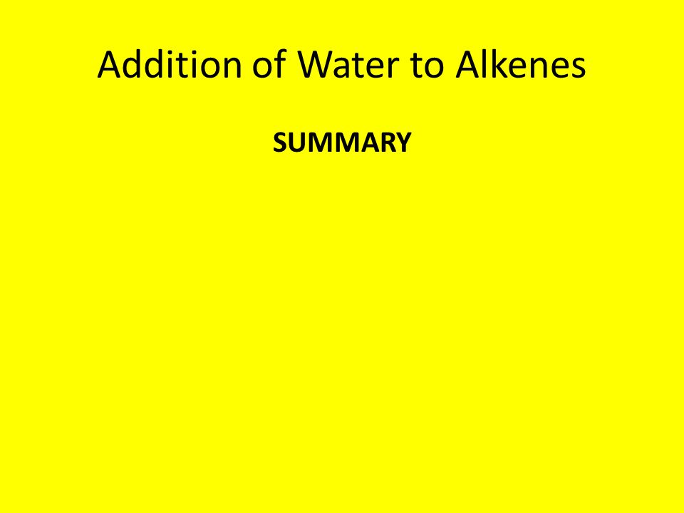 Addition of Water to Alkenes SUMMARY