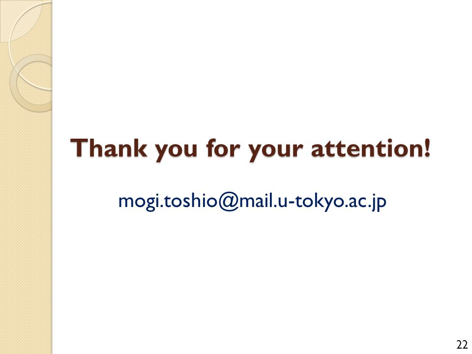 Thank you for your attention! mogi.toshio@mail.u-tokyo.ac.jp 22