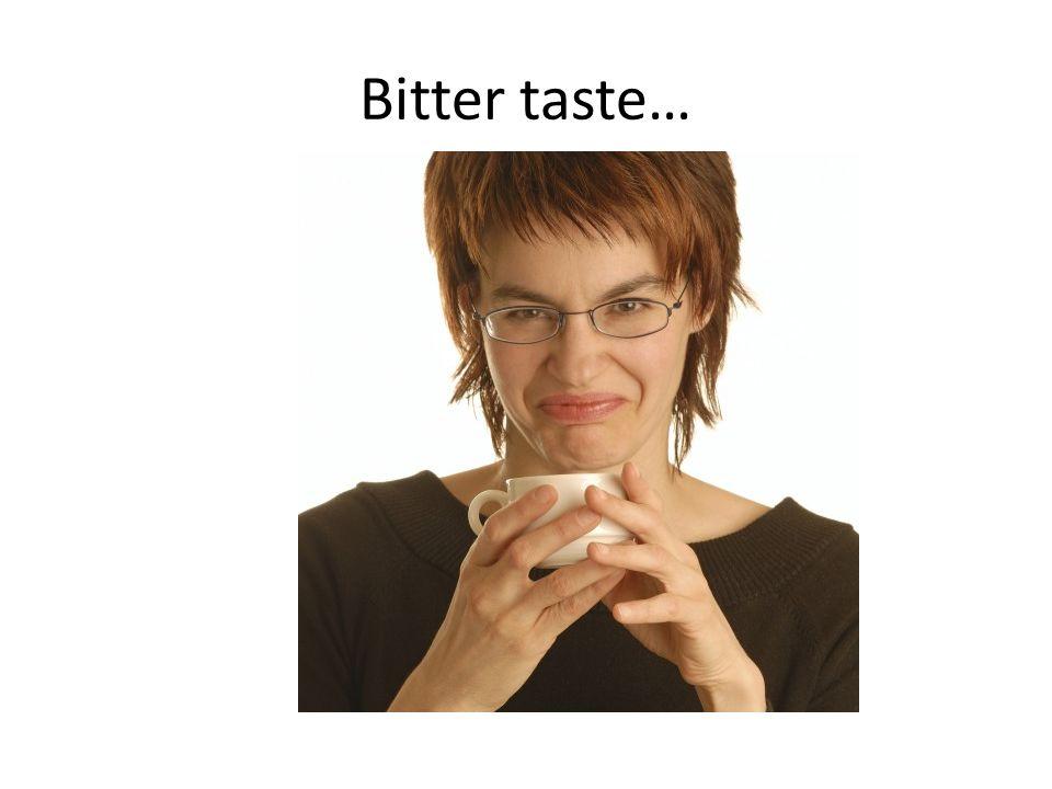 Bitter taste…
