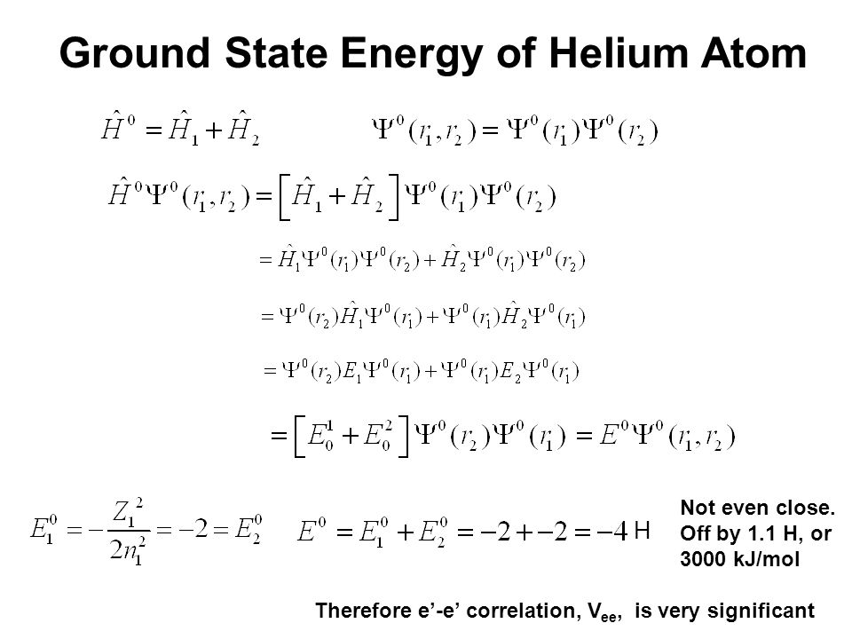 Ground State Energy of Helium Atom H Not even close.