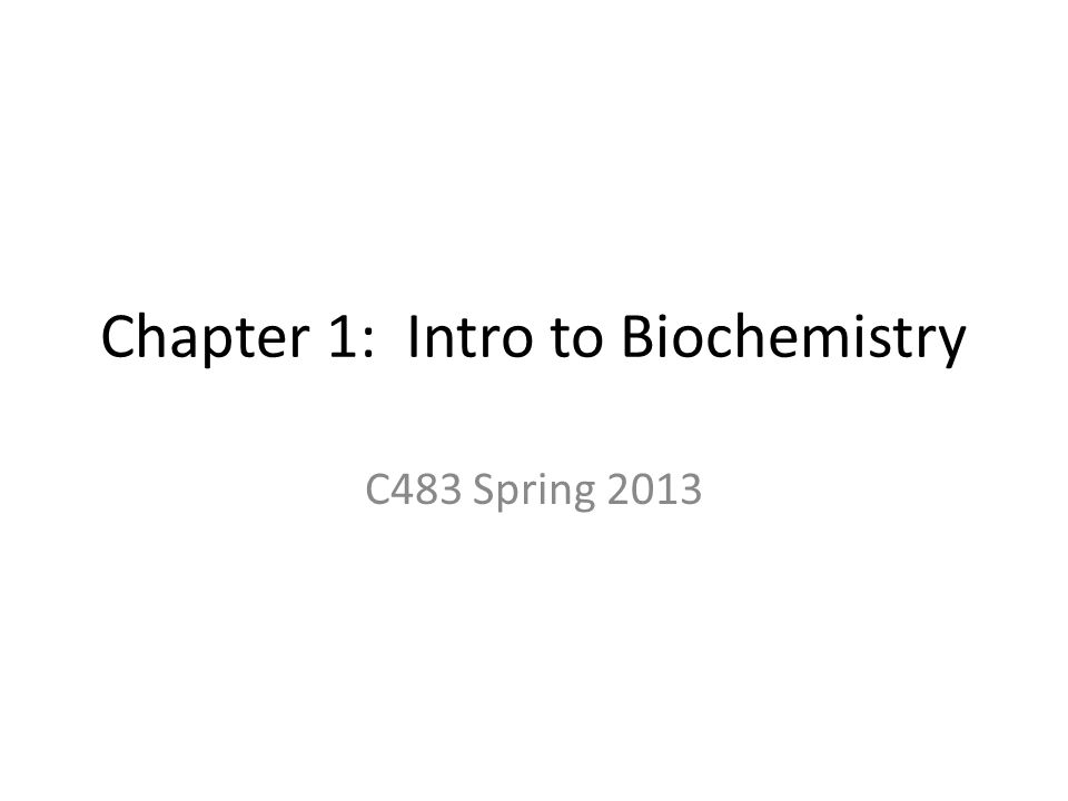 Chapter 1: Intro to Biochemistry C483 Spring 2013