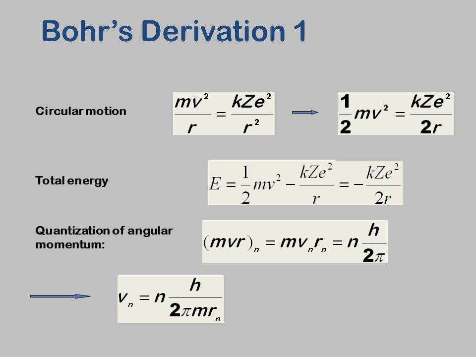 Circular motion Total energy Quantization of angular momentum: Bohr's Derivation 1