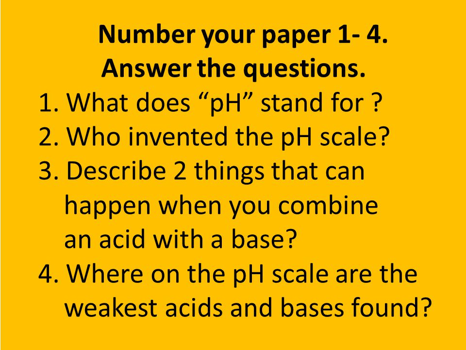 1.What does pH stand for . 2. Who invented the pH scale.