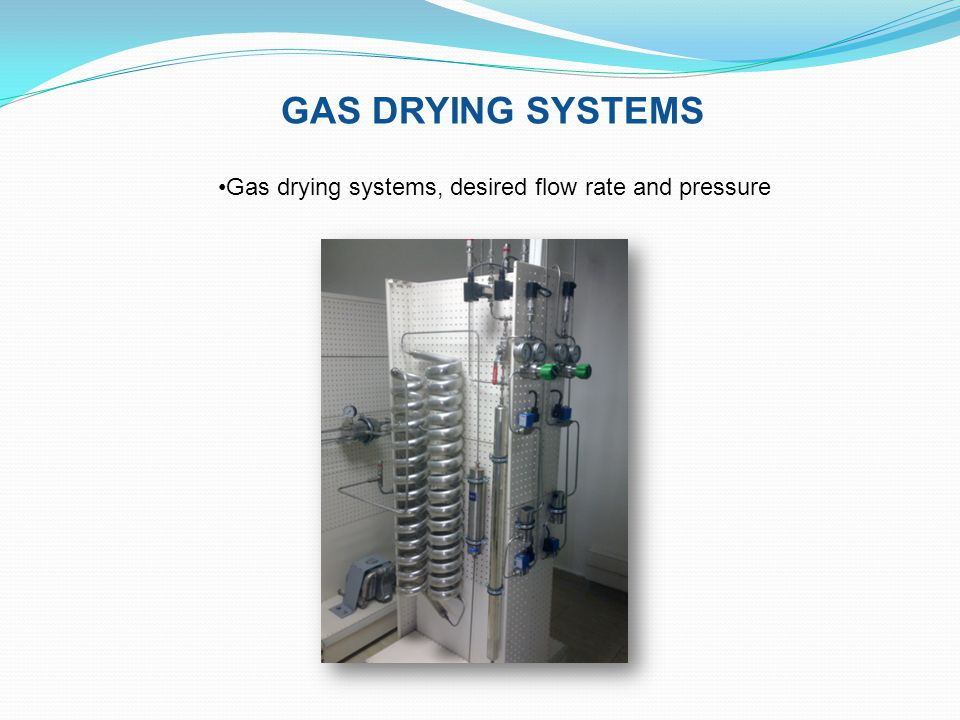GAS DRYING SYSTEMS Gas drying systems, desired flow rate and pressure