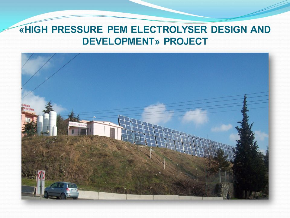 «HIGH PRESSURE PEM ELECTROLYSER DESIGN AND DEVELOPMENT» PROJECT