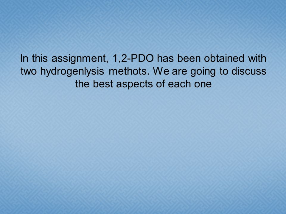 In this assignment, 1,2-PDO has been obtained with two hydrogenlysis methots.