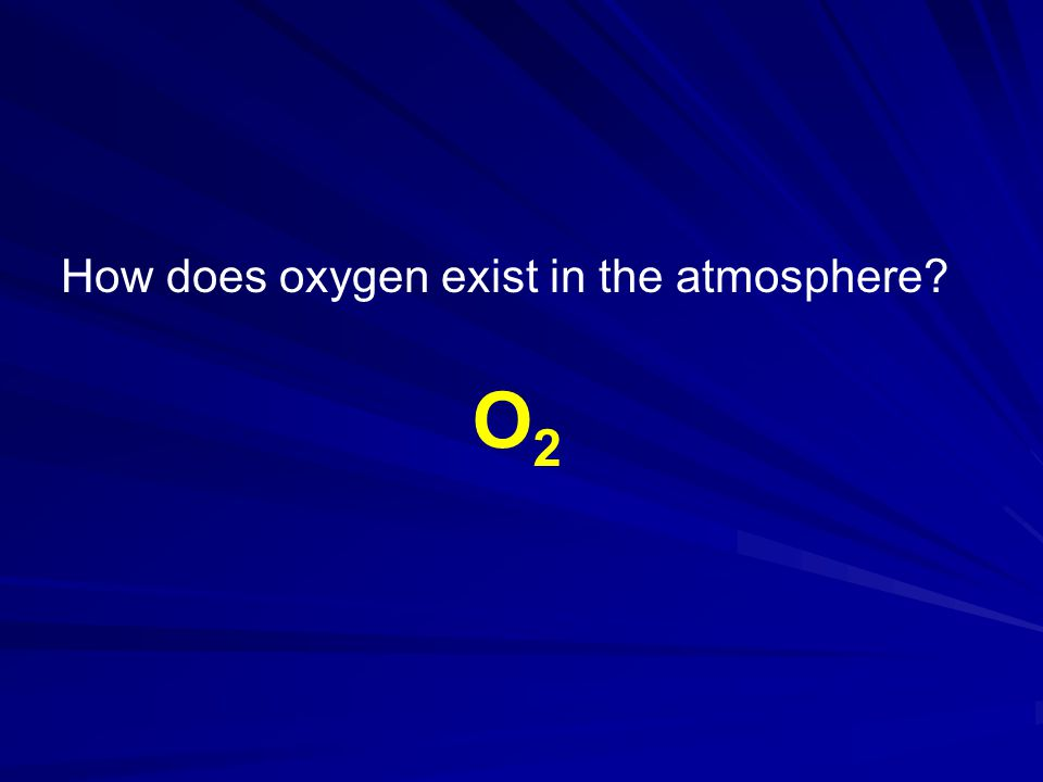 How does oxygen exist in the atmosphere? O2O2