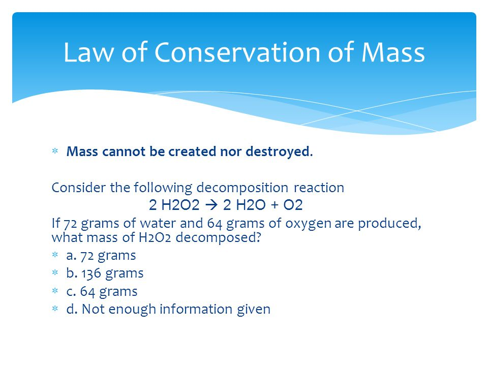  Mass cannot be created nor destroyed.