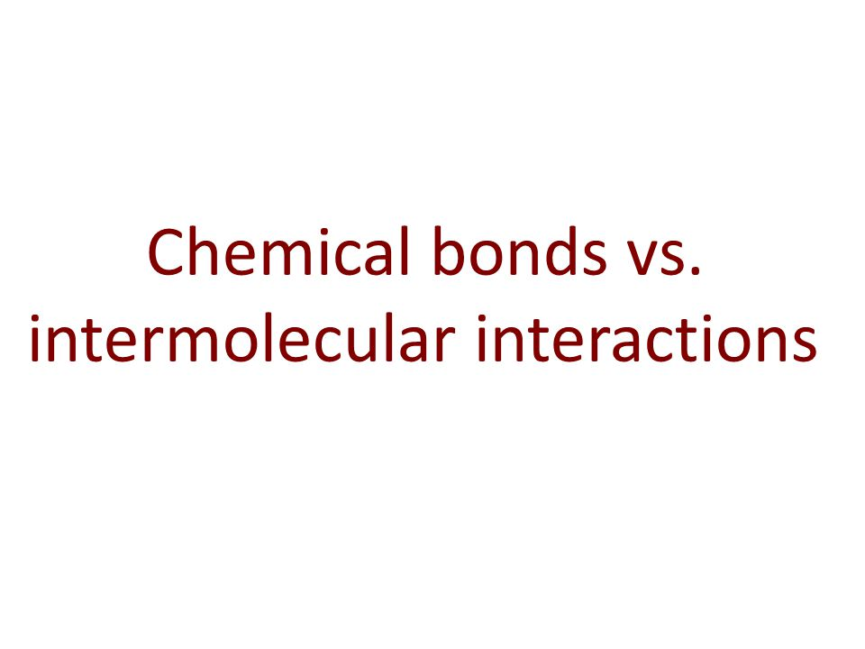 Chemical bonds vs. intermolecular interactions