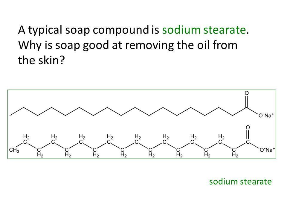 A typical soap compound is sodium stearate.Why is soap good at removing the oil from the skin.
