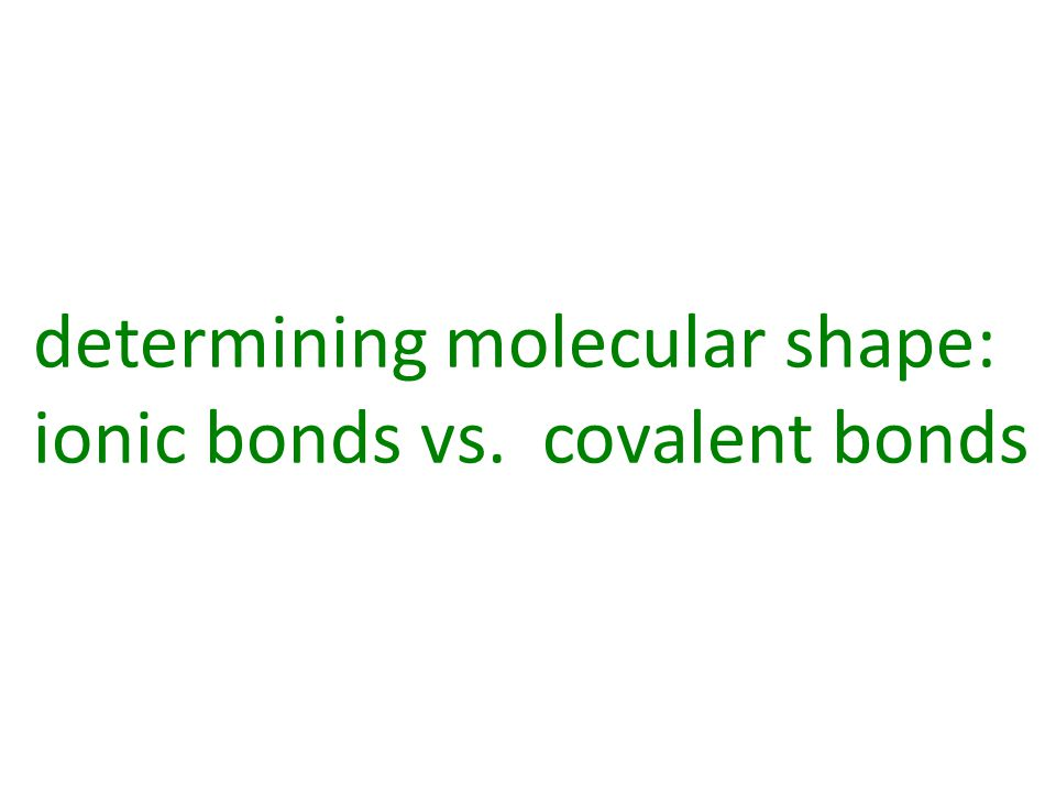 determining molecular shape: ionic bonds vs. covalent bonds