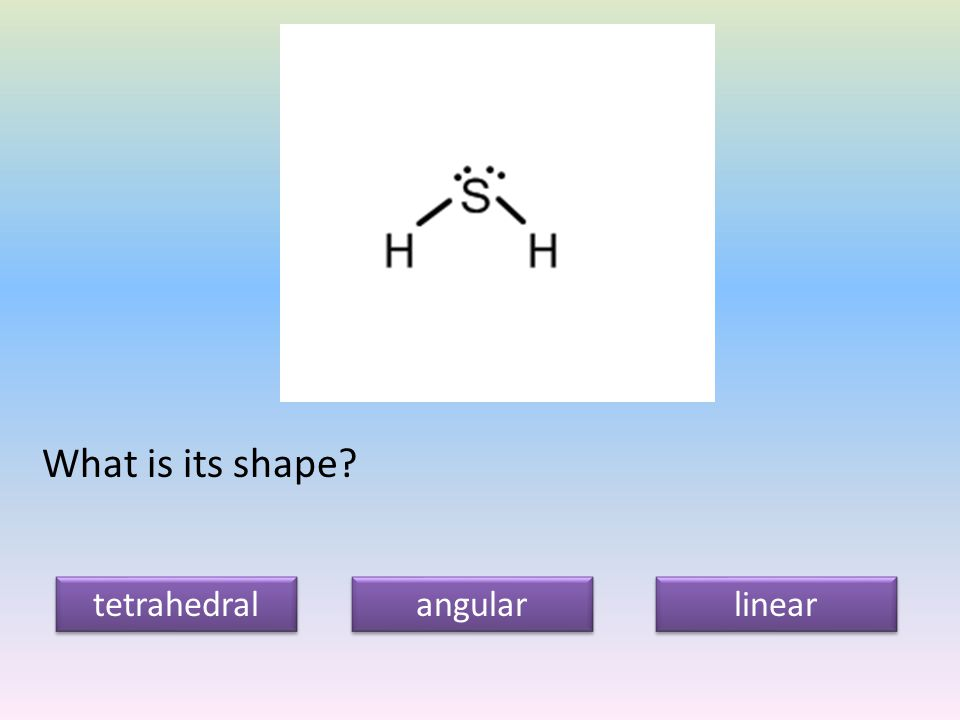 What is its shape tetrahedral angular linear