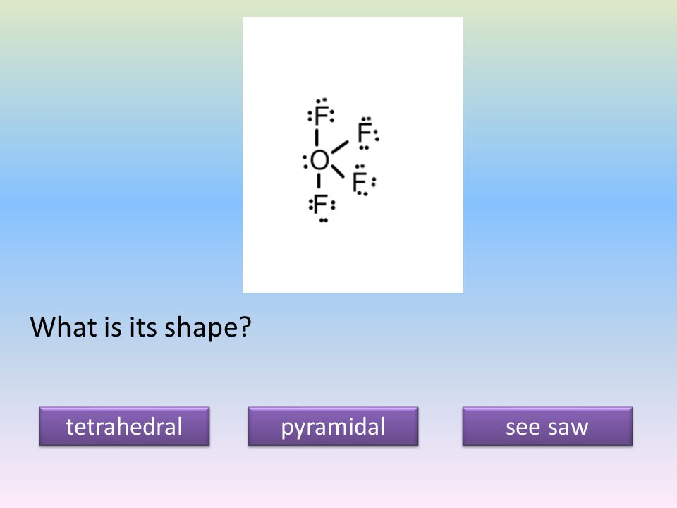 What is its shape tetrahedral pyramidal see saw