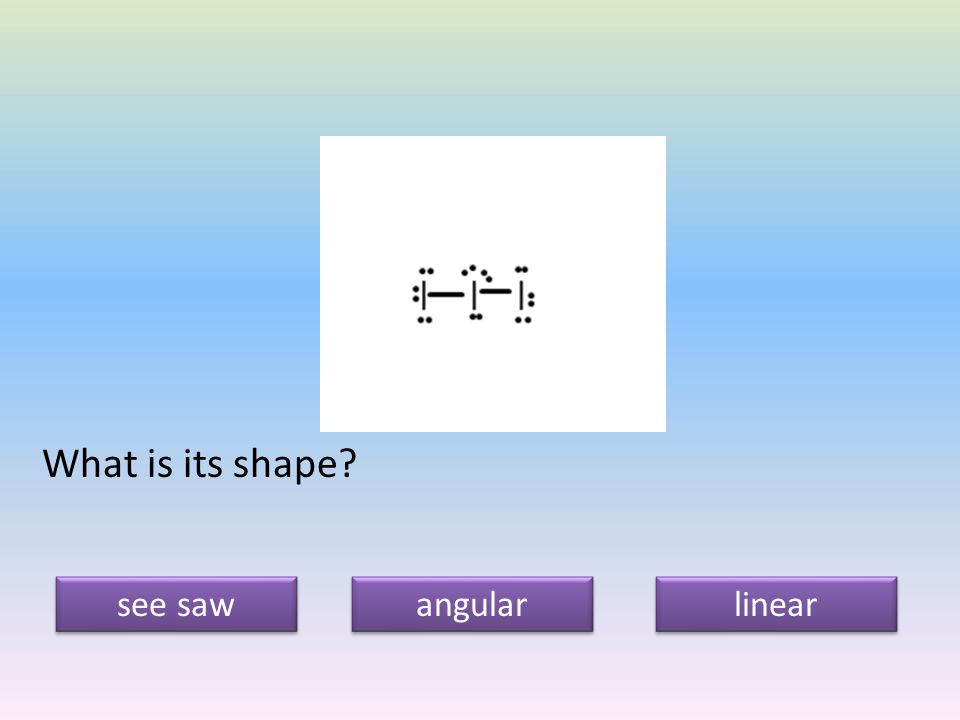 What is its shape see saw angular linear