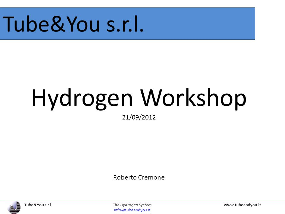 Tube&You s.r.l. The Hydrogen Systemwww.tubeandyou.it info@tubeandyou.it Tube&You s.r.l.
