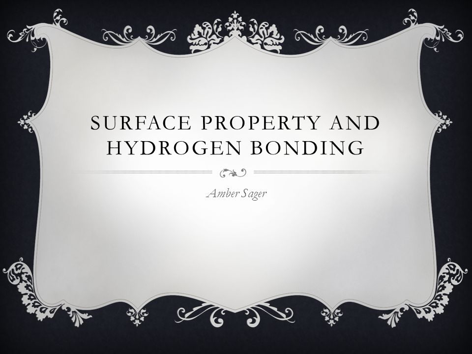 SURFACE PROPERTY AND HYDROGEN BONDING Amber Sager