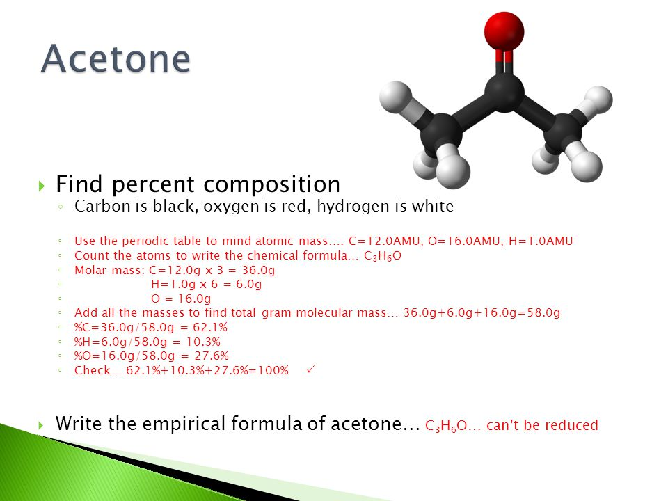  Find percent composition ◦ Carbon is black, oxygen is red, hydrogen is white ◦ Use the periodic table to mind atomic mass….